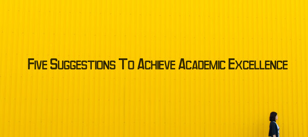 5 Suggestions To Achieve Academic Excellence